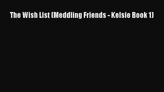 PDF The Wish List (Meddling Friends - Kelsie Book 1)  EBook