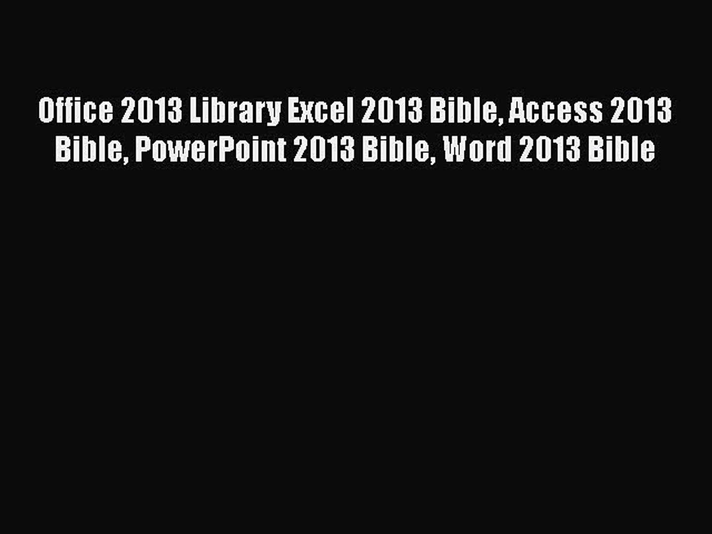 [PDF] Office 2013 Library Excel 2013 Bible Access 2013 Bible PowerPoint 2013 Bible Word 2013