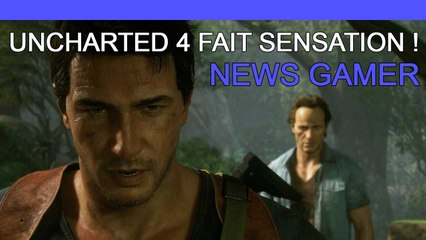 Uncharted 4 fait sensation ! - News Gamer #223