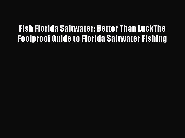 Download Fish Florida Saltwater: Better Than LuckThe Foolproof Guide to Florida Saltwater Fishing