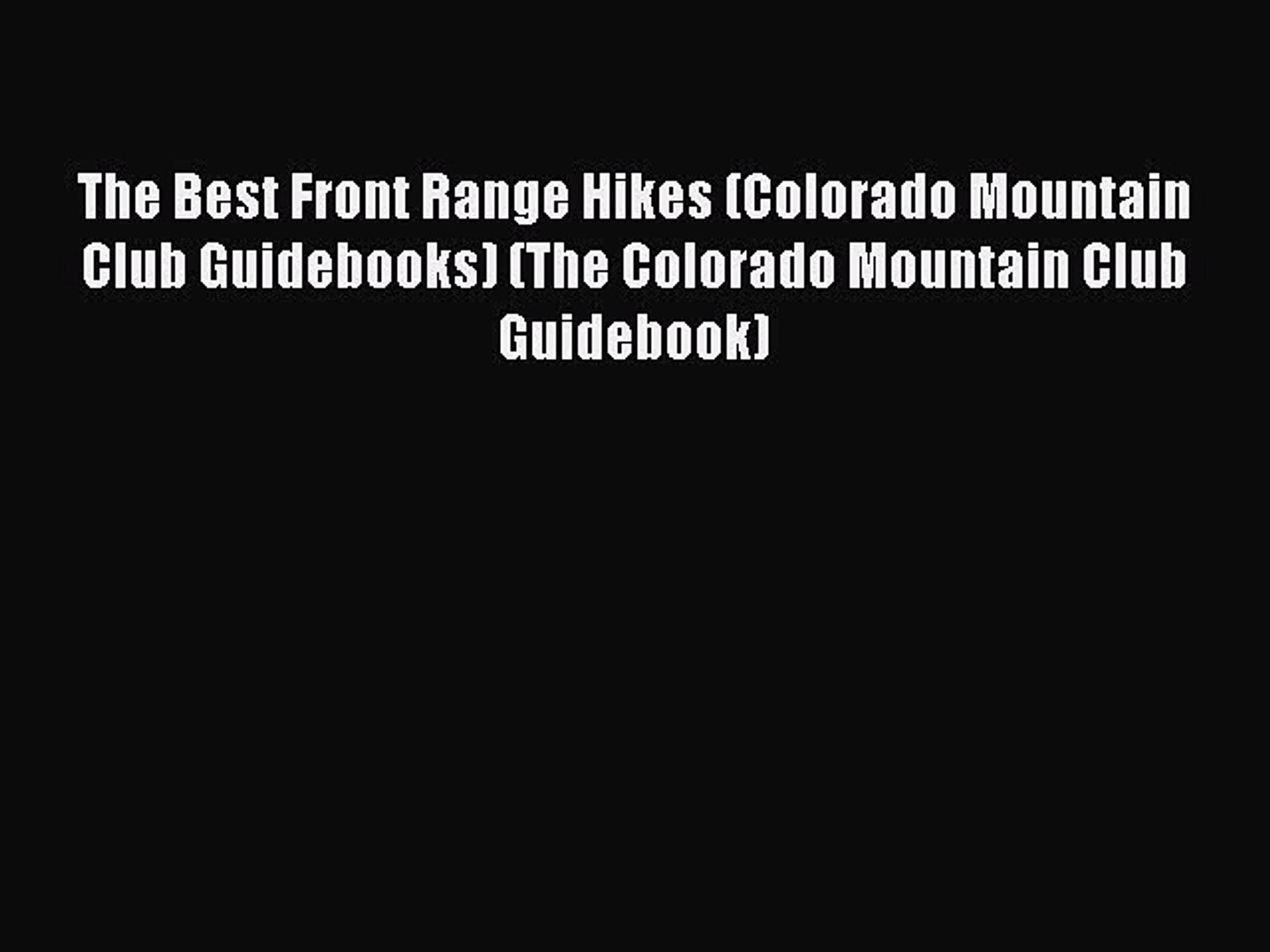 Read The Best Front Range Hikes (Colorado Mountain Club Guidebooks) (The Colorado Mountain