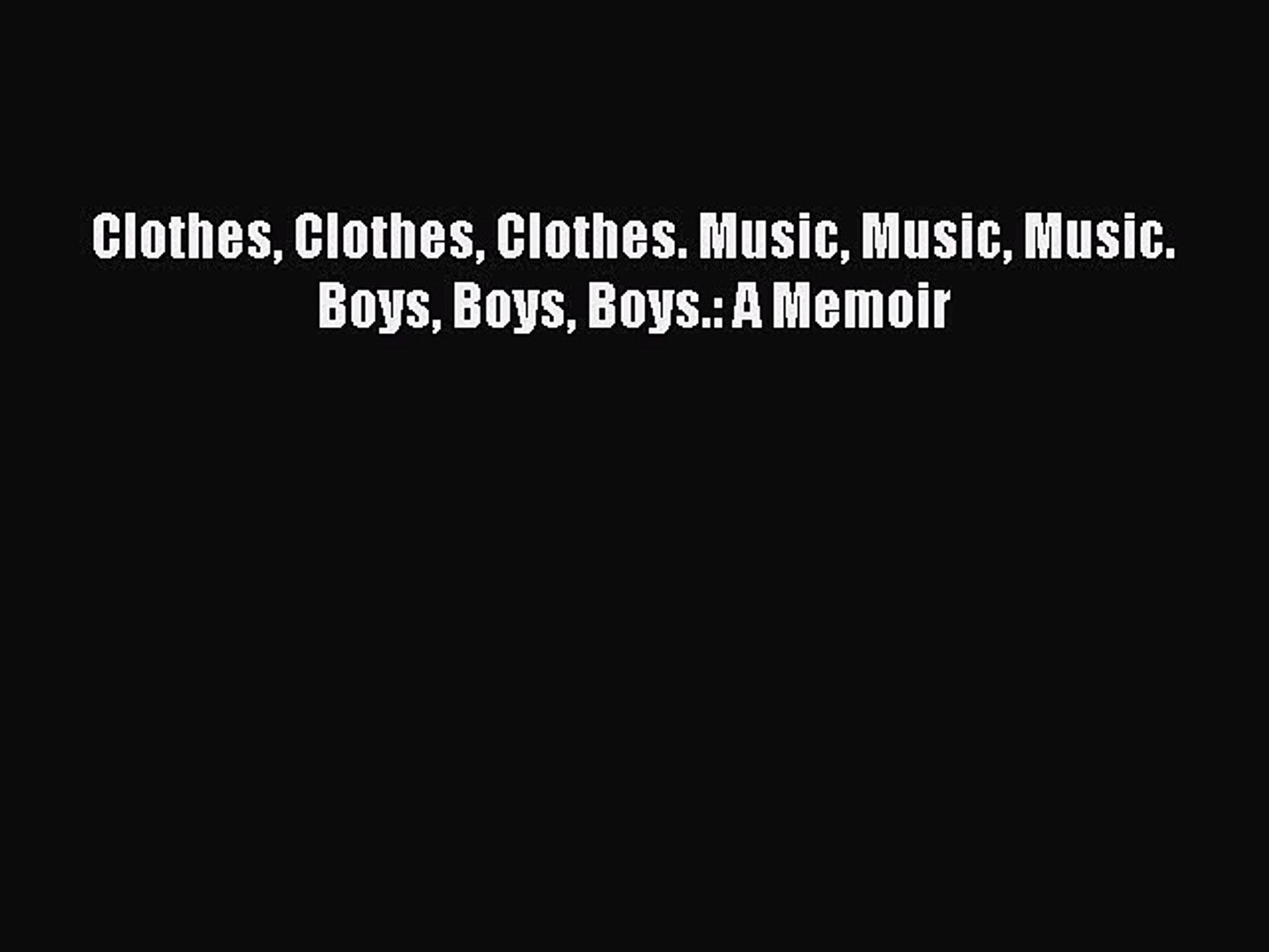 Download Clothes Clothes Clothes. Music Music Music. Boys Boys Boys.: A Memoir  EBook