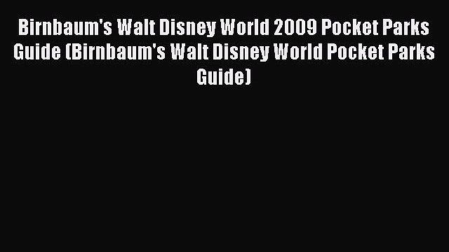 Read Birnbaum's Walt Disney World 2009 Pocket Parks Guide (Birnbaum's Walt Disney World Pocket