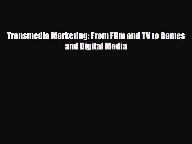 [PDF] Transmedia Marketing: From Film and TV to Games and Digital Media Download Full Ebook