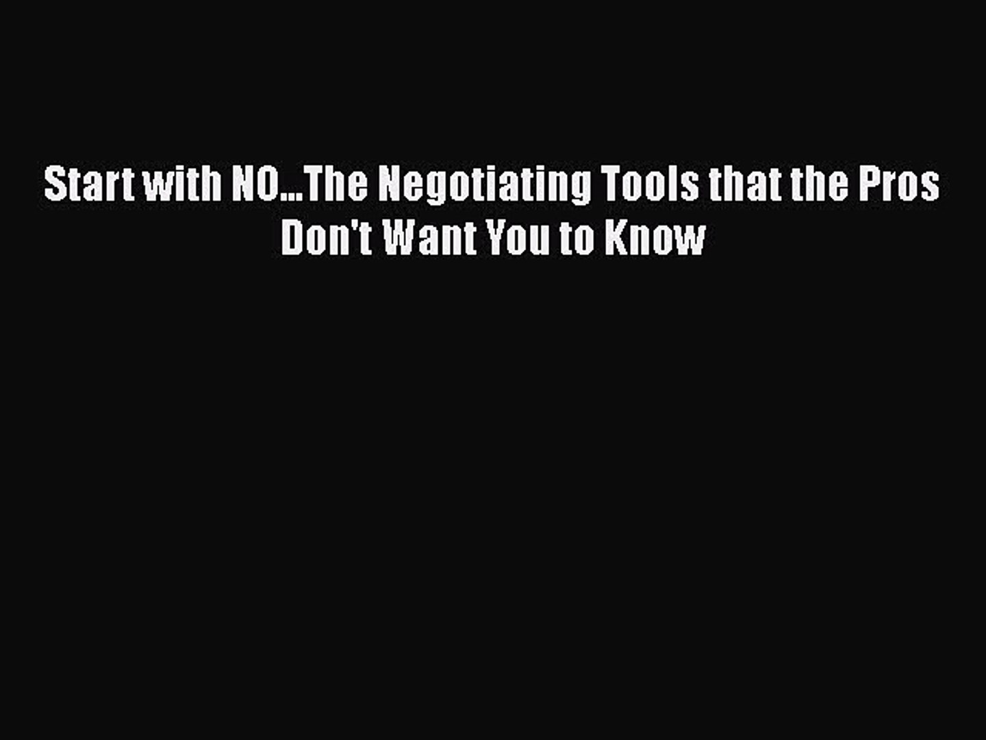 The Negotiating Tools That the Pros Dont Want You to Know Start with No