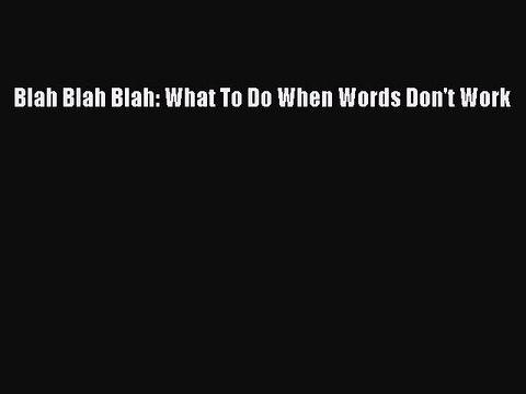 Download Blah Blah Blah: What To Do When Words Don't Work PDF Free