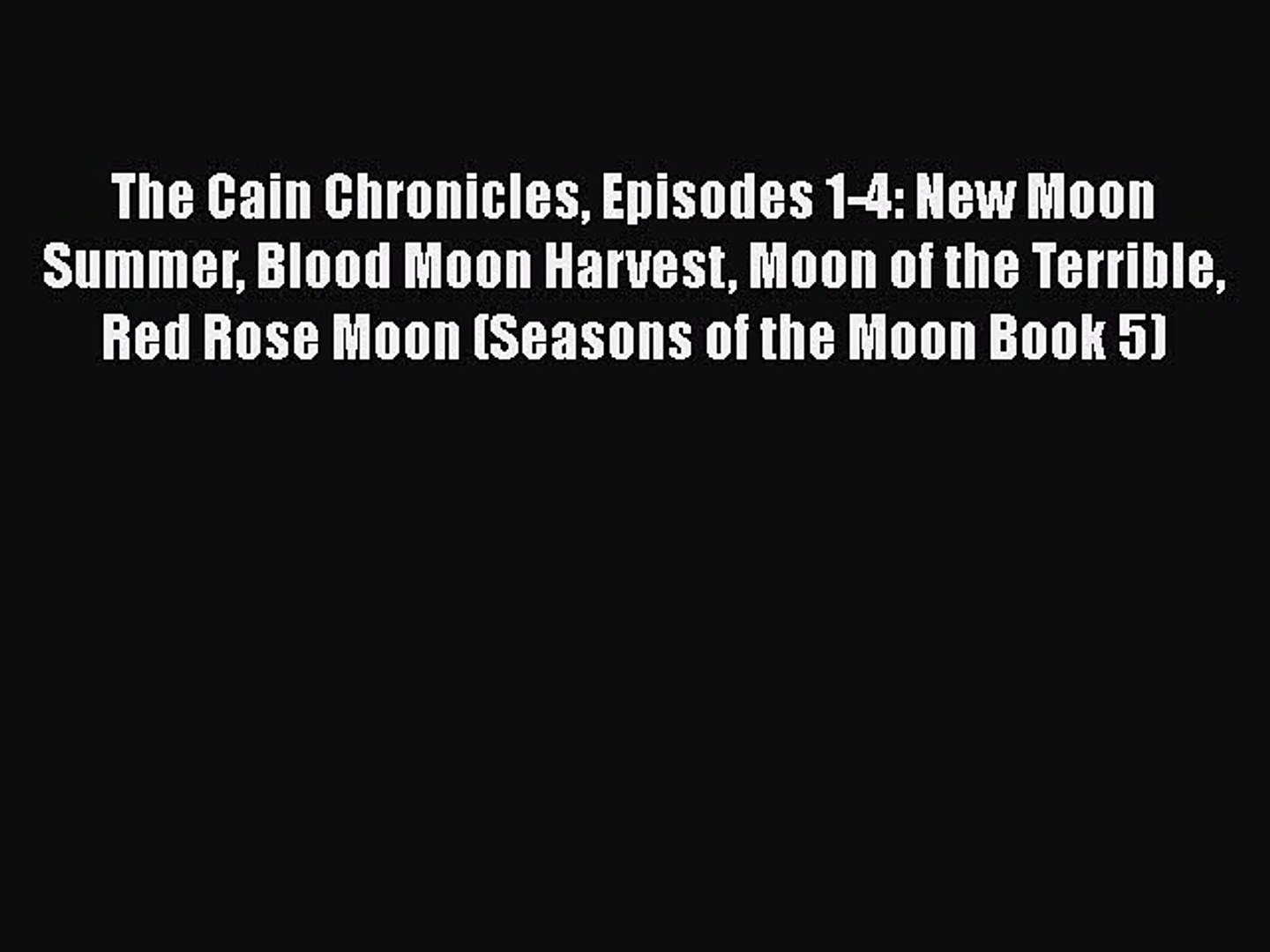 [PDF] The Cain Chronicles Episodes 1-4: New Moon Summer Blood Moon Harvest Moon of the Terrible