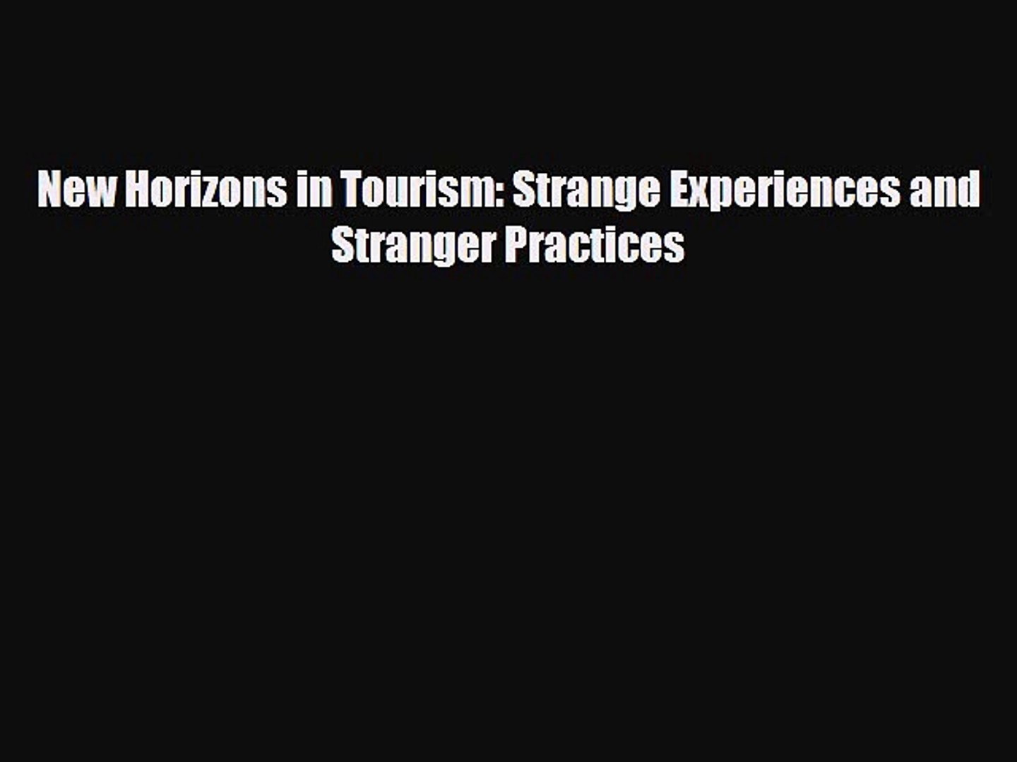 New horizons in tourism: strange experiences and stranger practices