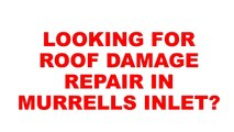 Murrells Inlet Roof Damage Repair   Roof Damage Repair Murrells Inlet