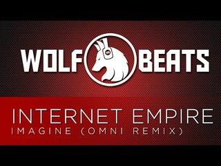 Internet Empire - Imagine (Omni Remix)