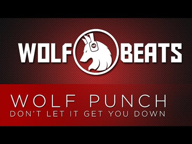 Wolf Punch - Don't Let It Get You Down