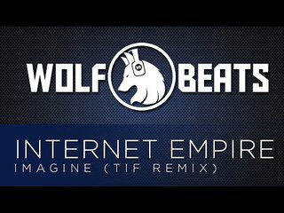 Internet Empire - Imagine (TIF Remix)
