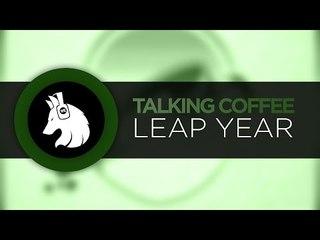 Talking Coffee - Leap Year