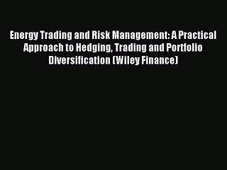 Download Energy Trading and Risk Management: A Practical Approach to Hedging Trading and Portfolio