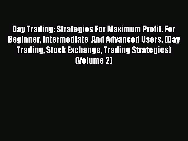 Read Day Trading: Strategies For Maximum Profit. For Beginner Intermediate  And Advanced Users.