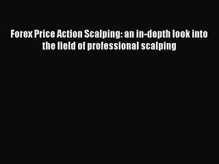 Read Forex Price Action Scalping: an in-depth look into the field of professional scalping