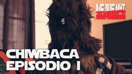 Episodio I | Chiwbaca