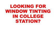 College Station Window Tinting | Window Tinting College Station | Window Tinting In College Station