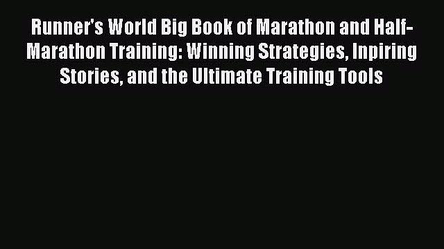 Read Runner's World Big Book of Marathon and Half-Marathon Training: Winning Strategies Inpiring