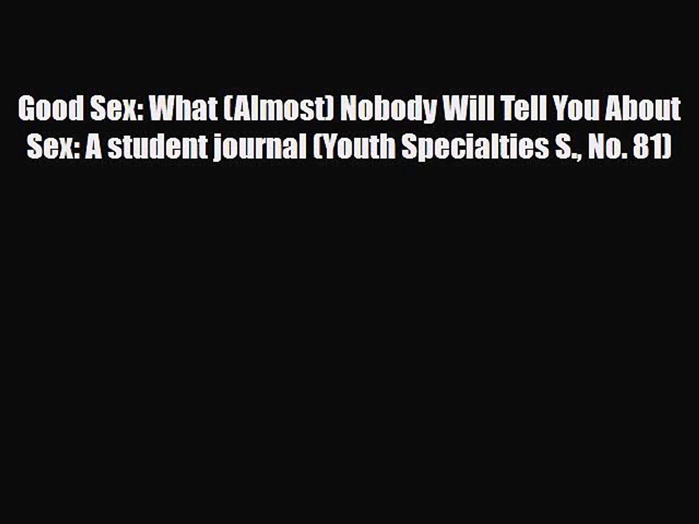 PDF Good Sex: What (Almost) Nobody Will Tell You About Sex: A student journal (Youth Specialties