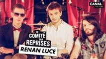 "Renan Luce ""Appelle Quand Tu Te Reveilles"" - Comite Des Reprises - PV Nova & Waxx"