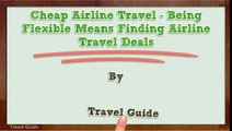 Cheap Airline Travel - Being Flexible Means Finding Airline Travel Deals