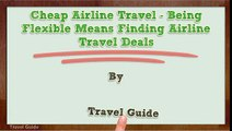 Cheap Airline Travel - Being Flexible Means Finding Airline Travel Deals_2