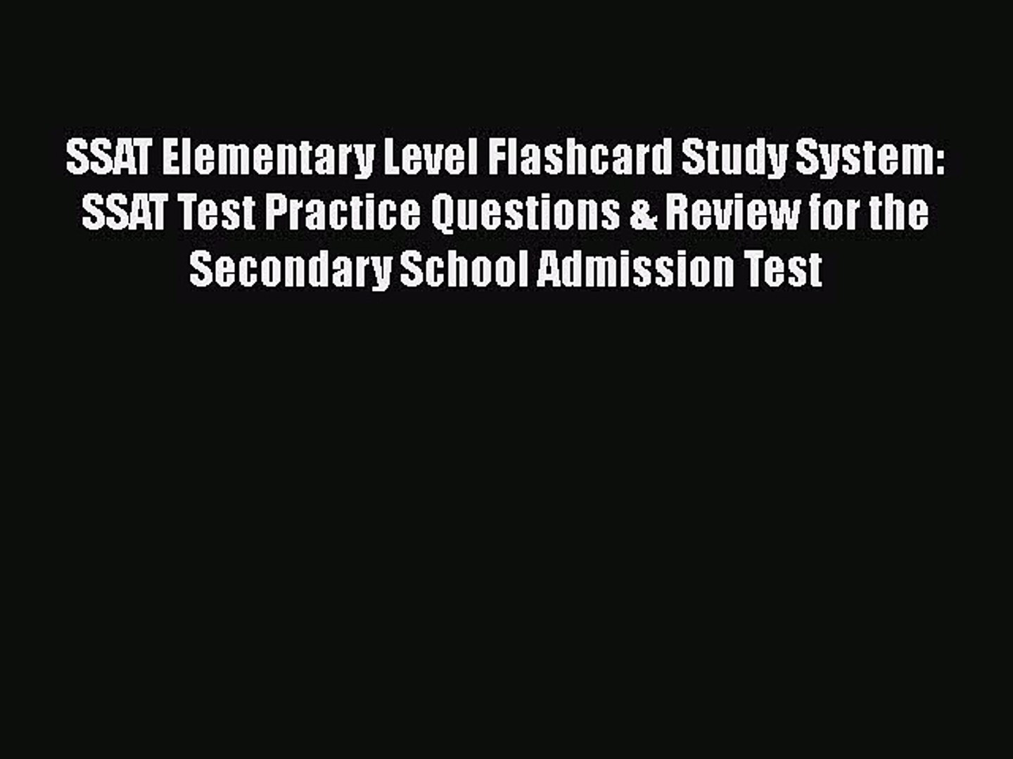Ssat Test Practice Questions and Review For the Secondary School Admission Test Ssat Elementary Level Flashcard Study System