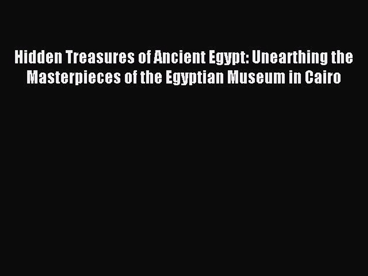 Read Hidden Treasures Of Ancient Egypt Unearthing The Masterpieces Of The Egyptian Museum Video Dailymotion