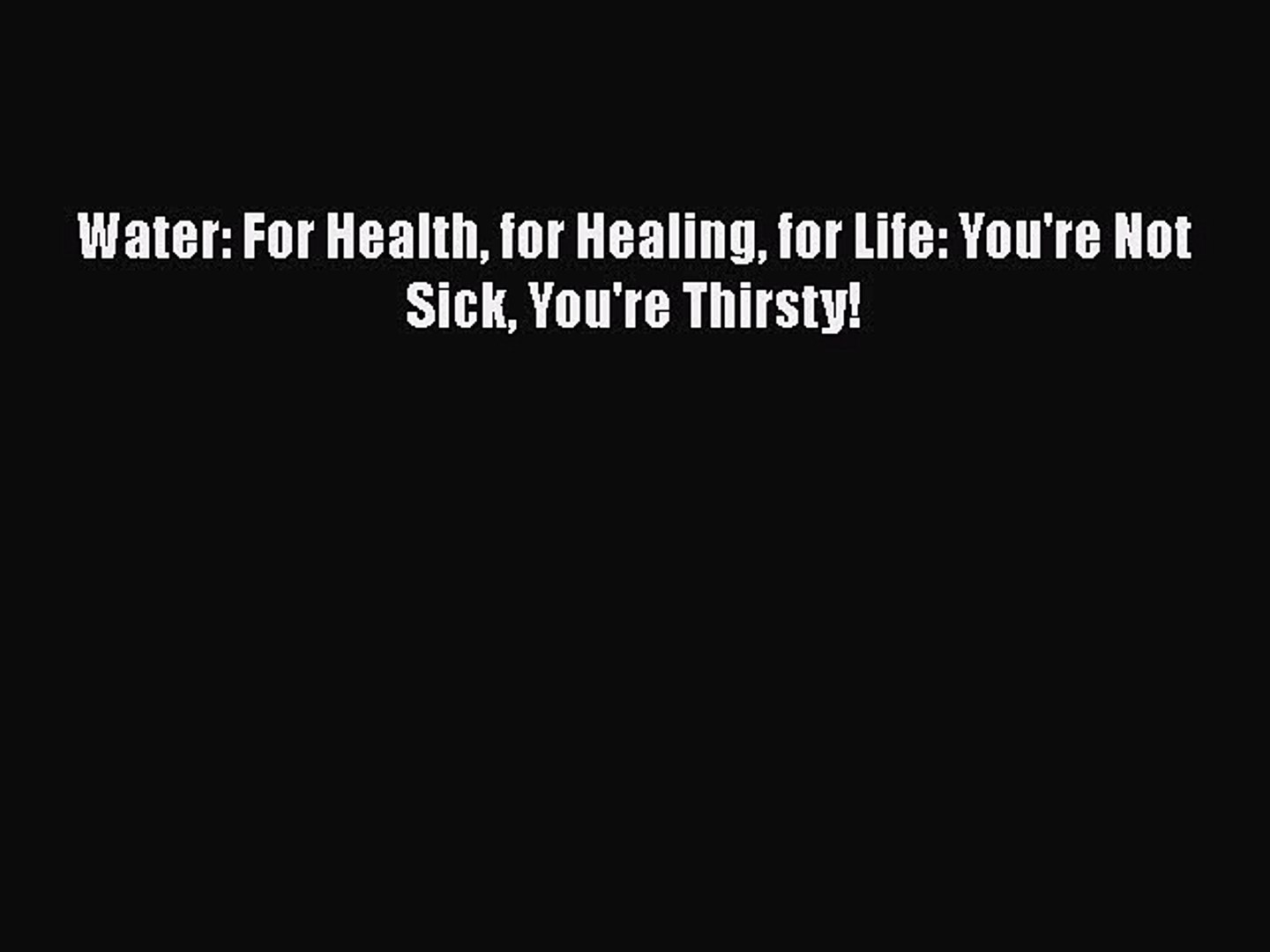 Read Water: For Health for Healing for Life: You're Not Sick You're Thirsty! Ebook Online