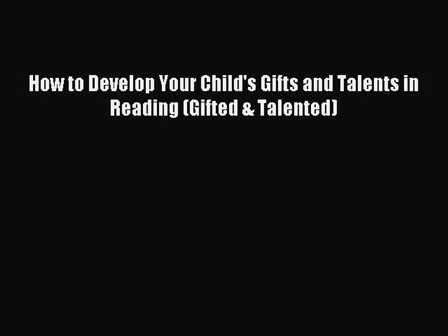 Read How to Develop Your Child's Gifts and Talents in Reading (Gifted & Talented) Ebook Fre