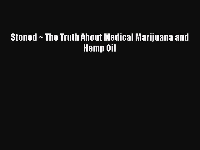 Read Stoned ~ The Truth About Medical Marijuana and Hemp Oil PDF Free