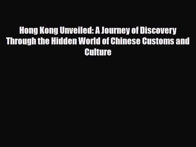 Download Hong Kong Unveiled: A Journey of Discovery Through the Hidden World of Chinese Customs   Godialy.com
