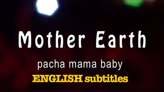Madre Terra - Pacha Mama Baby (english subtitles)