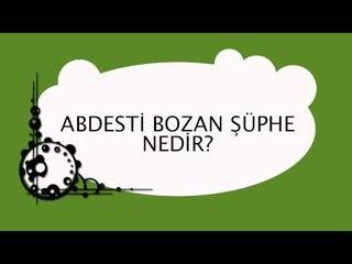 Abdesti Bozan Şüphe - Sorularla İslamiyet