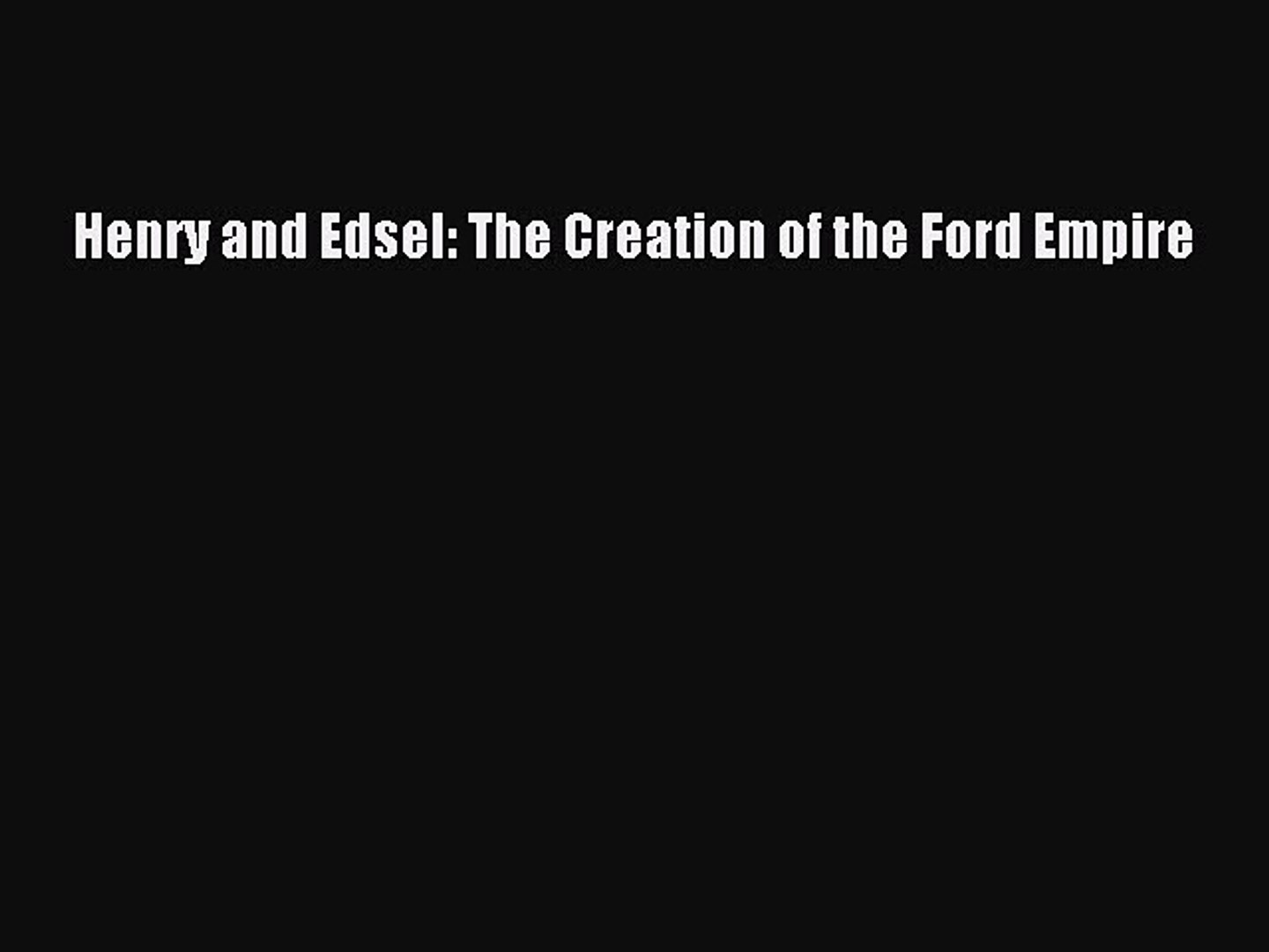Henry and Edsel: The Creation of the Ford Empire by Richard Bak
