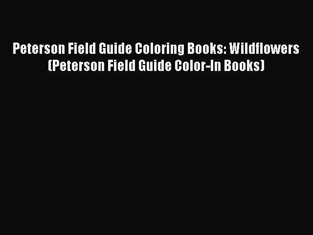 Read Peterson Field Guide Coloring Books: Wildflowers (Peterson Field Guide Color-In Books)