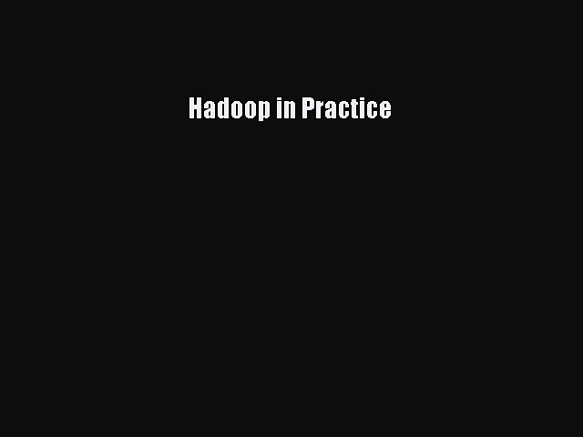 Read Hadoop in Practice Ebook Free