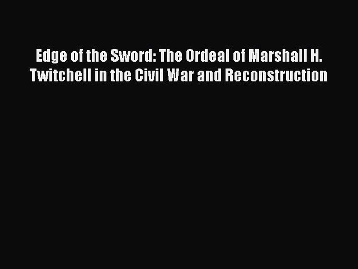 Download Edge of the Sword: The Ordeal of Marshall H. Twitchell in the Civil War and Reconstruction