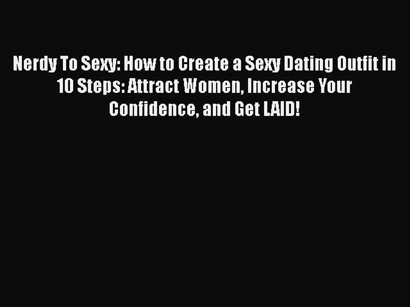 [Read Book] Nerdy To Sexy: How to Create a Sexy Dating Outfit in 10 Steps: Attract Women Increase