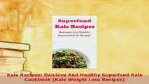 Download  Kale Recipes Delcious And Healthy Superfood Kale Cookbook Kale Weight Loss Recipes Ebook