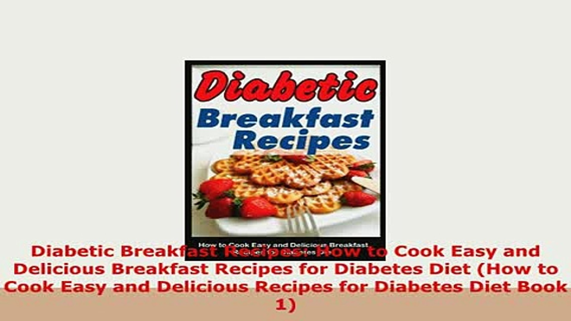 Download Diabetic Breakfast Recipes How To Cook Easy And Delicious Breakfast Recipes For Diabetes Free Books