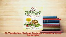 PDF  21 Vegetarian Moringa Recipes Including Green Smoothies Ebook