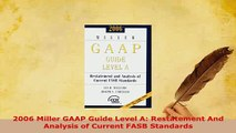 Download  2006 Miller GAAP Guide Level A Restatement And Analysis of Current FASB Standards Free Books