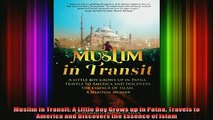 Read  Muslim in Transit A Little Boy Grows up in Patna Travels to America and Discovers the  Full EBook