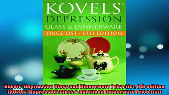 FREE DOWNLOAD  Kovels Depression Glass and Dinnerware Price List 8th edition Kovels Depression Glass  READ ONLINE