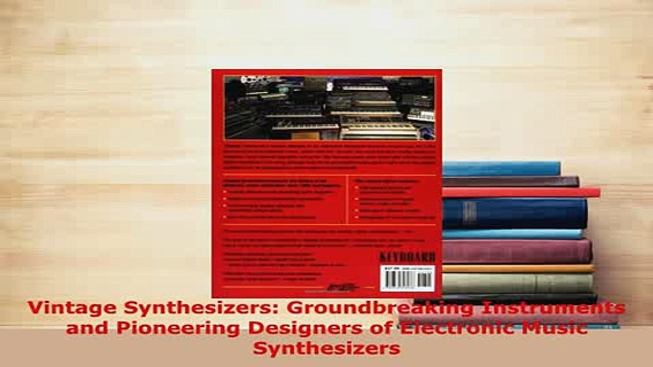 Vintage Synthesizers Groundbreaking Instruments and Pioneering Designers of Electronic Music Synthesizers