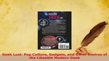 Download  Geek Lust Pop Culture Gadgets and Other Desires of the Likeable Modern Geek  EBook