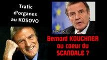 Bernard KOUCHNER et l'ONU. Trafic d'organes au Kosovo. (Voir descriptif)