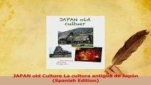 PDF  JAPAN old Culture La cultura antigua de Japón Spanish Edition Download Online